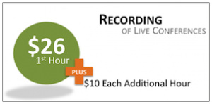 Recording of Live Conferences. $26 for first hour plus $10 each additional hour.