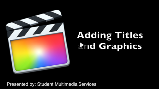 Final Cut Pro X 10.1 Adding titles and Graphics