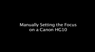 manually setting the focus on a canon HG10