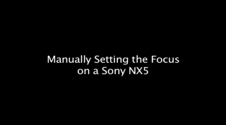 Manually setting the focus on a Sony NX5