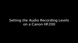 setting the audio recording levels on a canon HF200