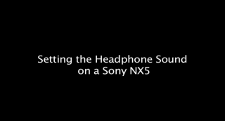 setting the headphone sound on a Sony NX5