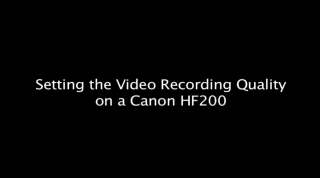 setting the video recording quality on a canon HF200