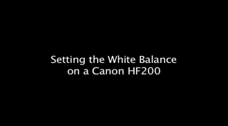 setting the white balance on a canon HF200 video camera