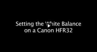 Setting the White Balance on Canon HRF32 Video Camcorder
